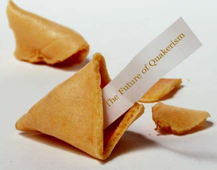 "Fotune cookie. Fortune: ""The Future of Quakerism"""